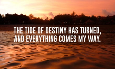 The tide of destiny has turned, and everything comes my way