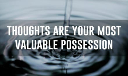 Thoughts are your most valuable possession