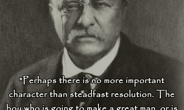 Theodore Roosevelt on character and steadfast resolution