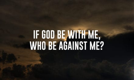 If God be with me, who be against me?