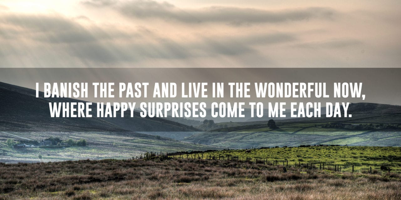 I live in the present, where happy surprises come each day