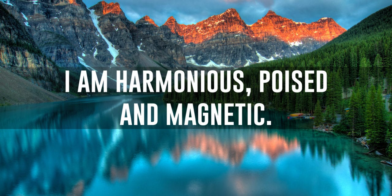 I am harmonious, poised and magnetic