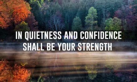 In quietness and confidence shall be your strength…