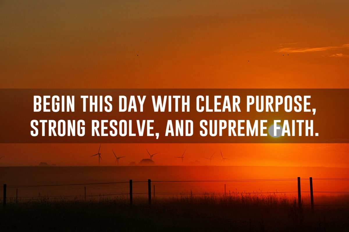 begin-this-day-with-clear-purpose-strong-resolve-and-supreme-faith