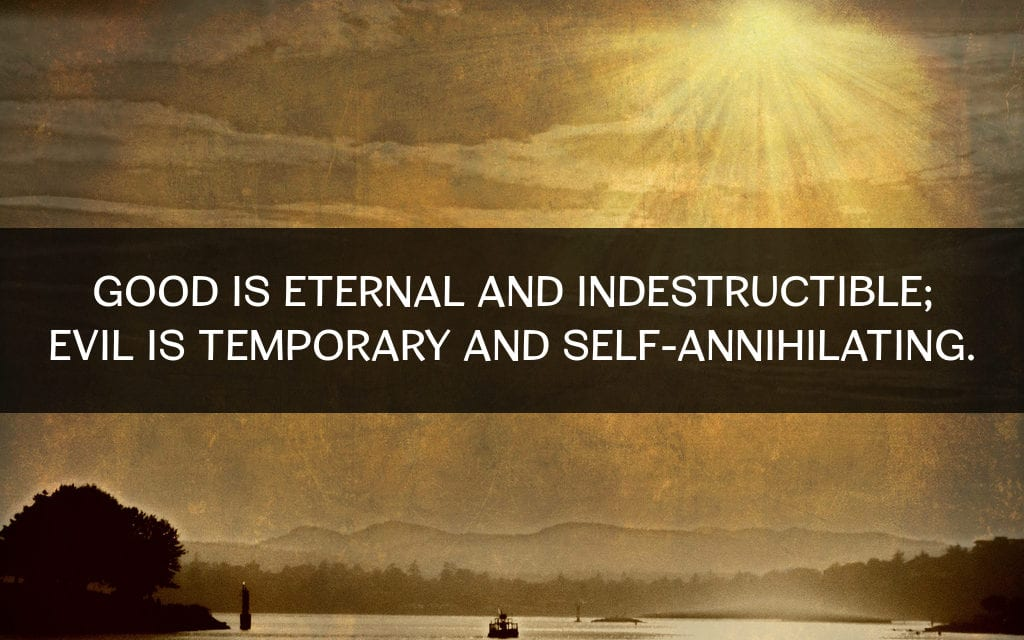 Good is eternal and indestructible, evil is…