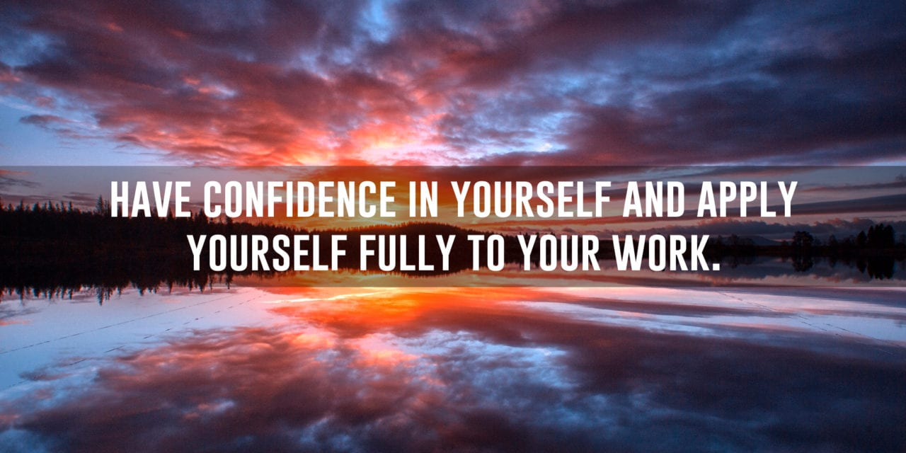 9 times out of 10, the foundation of success is confidence