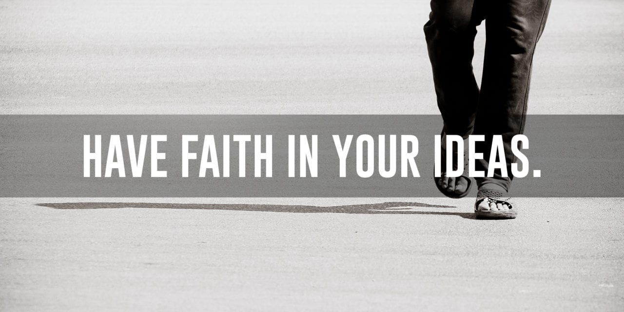 Have faith in yourself and in your ideas