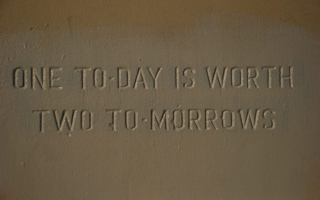 One Today is Worth Two Tomorrows