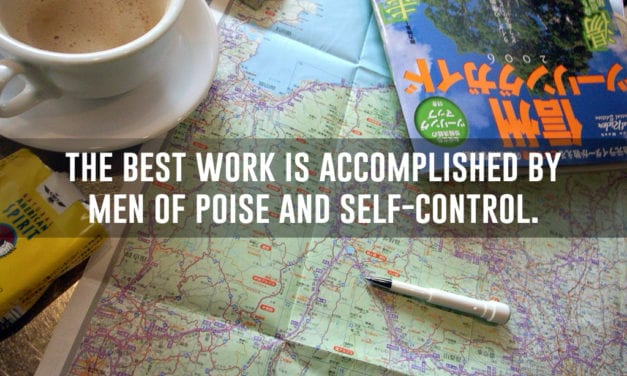 The best work is accomplished by men of poise and self-control…