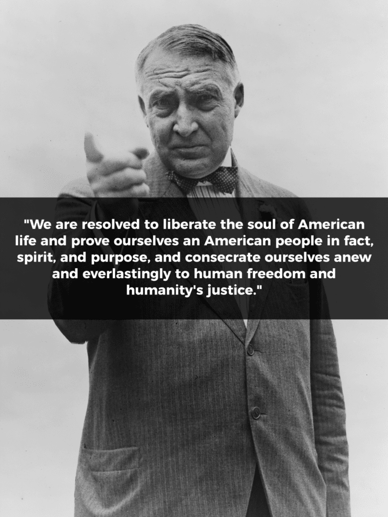 "Warren G Harding Quote: ""We are resolved to liberate the soul of American life and prove ourselves an American people in fact, spirit, and purpose, and consecrate ourselves anew and everlastingly to human freedom and humanity's justice."""