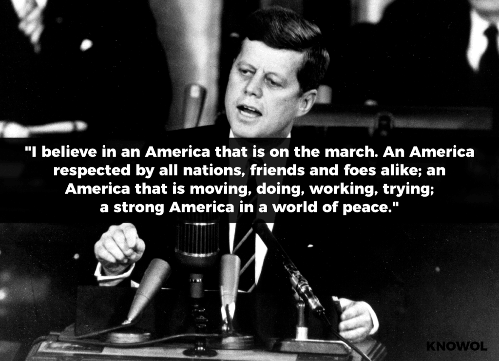 "JFK QUOTE: ""I believe in an America that is on the march - an America respected by all nations, friends and foes alike - an America that is moving, doing, working, trying - a strong America in a world of peace."