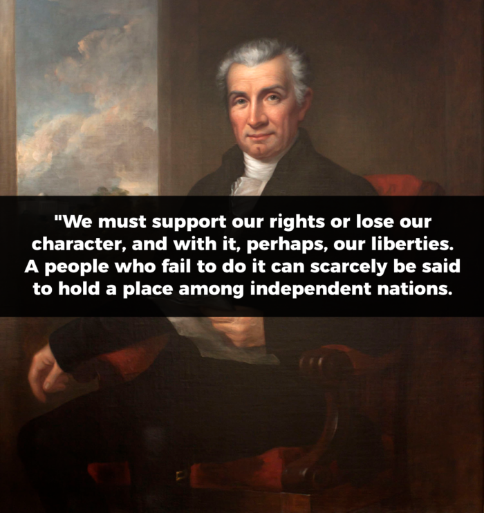 "James Monroe Quote: ""We must support our rights or lose our character, and with it, perhaps, our liberties. A people who fail to do it can scarcely be said to hold a place among independent nations."""