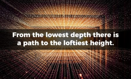 From the lowest depth there is a path to the loftiest height…