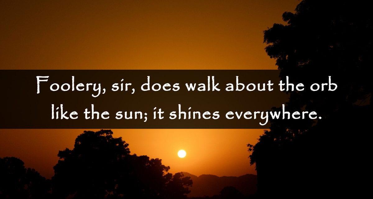 Foolishness Is Like The Sun