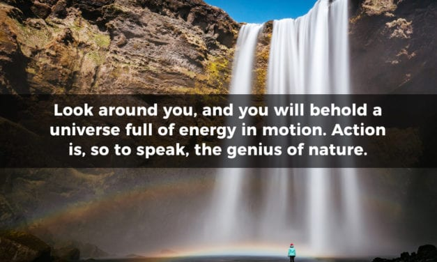 Look around you, and you will behold a universe full of energy in motion